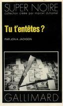 Couverture du livre « Tu T'Entetes ? » de Jon A. Jackson aux éditions Gallimard