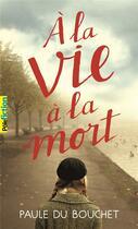 Couverture du livre « À la vie à la mort » de Paule Du Bouchet aux éditions Gallimard-jeunesse