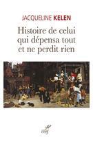Couverture du livre « Histoire de celui qui dépensa tout et ne perdit rien » de Jacqueline Kelen aux éditions Cerf