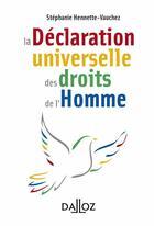 Couverture du livre « La déclaration universelle des droits de l'Homme » de Stephanie Hennette-Vauchez aux éditions Dalloz