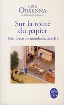 Couverture du livre « Petit précis de mondialisation t.3 ; sur la route du papier » de Erik Orsenna aux éditions Lgf