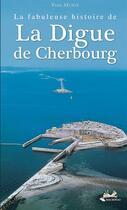 Couverture du livre « La fabuleuse histoire de la digue de Cherbourg » de Yves Murie aux éditions Isoete