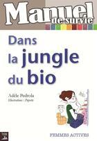 Couverture du livre « Manuel de survie ; dans la jungle du bio » de Popette et Adele Pedrola aux éditions Tournez La Page