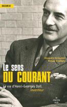 Couverture du livre « Le sens du courant ; la vie de Henri Georges Doll, inventeur » de Alexandre Dorozynski aux éditions Cherche Midi