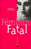 Couverture du livre « Féminin fatal » de Dominique Maingueneau aux éditions Descartes & Cie