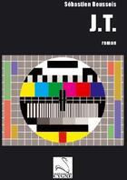 Couverture du livre « Jt » de Sebastien Boussois aux éditions Editions Du Cygne