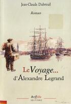 Couverture du livre « Le voyage d'Alexandre Legrand » de Jean-Claude Dubreuil aux éditions Arphilvolis
