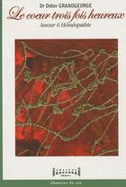 Couverture du livre « Le coeur trois fois heureux ; amour et homéopathie » de Didier Grandgeorge aux éditions Sudarenes