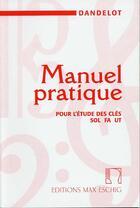 Couverture du livre « Manuel pratique pour l'étude des clés sol, fa, ut » de Dandelot aux éditions Max Eschig