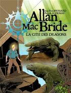 Couverture du livre « Allan Mac Bride T.4 ; la cité des dragons » de Patrick Alain Dumas et Jean-Yves Brouard aux éditions Jyb Aventures