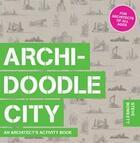 Couverture du livre « Archidoodle city » de Steve Bowkett aux éditions Laurence King