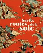 Couverture du livre « Sur les routes de la soie » de Collectif aux éditions Flammarion