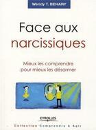 Couverture du livre « Face aux narcissiques ; mieux les comprendre pour mieux les désarmer » de Wendy T. Behary aux éditions Organisation
