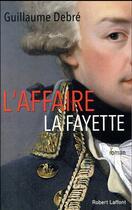 Couverture du livre « L'affaire La Fayette » de Guillaume Debre aux éditions Robert Laffont