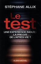 Couverture du livre « Le test ; une expérience inouïe : la preuve de l'après-vie ? » de Stephane Allix aux éditions Albin Michel