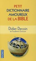 Couverture du livre « Petit dictionnaire amoureux de la Bible » de Didier Decoin aux éditions Pocket