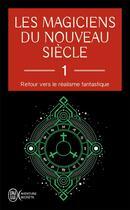 Couverture du livre « Les magiciens du nouveau siècle t.1 ; retour vers le réalisme fantastique » de Collectif aux éditions J'ai Lu