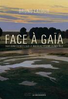 Couverture du livre « Face à Gaïa ; huit conférences sur le nouveau régime climatique » de Bruno Latour aux éditions La Decouverte