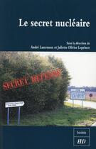 Couverture du livre « Le secret nucléaire ; information et participation citoyenne » de Andre Larceneux et Juliette Olivier-Leprince aux éditions Pu De Dijon