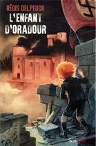 Couverture du livre « L'enfant d'Oradour » de Regis Delpeuch aux éditions Scrineo