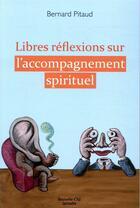 Couverture du livre « Libres réflexions sur l'accompagnement spirituel » de Bernard Pitaud aux éditions Nouvelle Cite