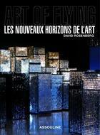 Couverture du livre « Art of flying ; les nouveaux horizons de l'art » de David Rosenberg aux éditions Assouline