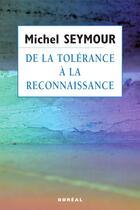 Couverture du livre « De la tolerance a la reconnaissance : une theorie liberale des dr » de Michel Seymour aux éditions Editions Boreal
