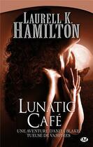 Couverture du livre « Anita Blake T.4 ; lunatic café » de Laurell K. Hamilton aux éditions Milady