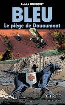 Couverture du livre « Bleu ; le piège de Douaumont » de Patrick Bousquet aux éditions Orep