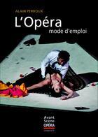 Couverture du livre « L'opéra mode d'emploi » de Alain Perroux aux éditions L'avant-scene Opera