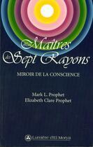 Couverture du livre « Les maîtres des sept rayons ; miroir de la consience » de Elizabeth Clare Prophet aux éditions Lumiere D'el Morya