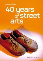 Couverture du livre « 40 years of street arts » de Floriane Gaber aux éditions Ici Et La