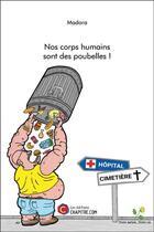 Couverture du livre « Nos corps humains sont des poubelles ! » de Madora aux éditions Chapitre.com