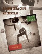 Couverture du livre « Le goût de la crêpe au chocolat » de Lena Ellka aux éditions Lunatique