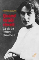 Couverture du livre « Quand Israël rêvait ; la vie de Rachel Bluwstein » de Martine Gozlan aux éditions Cerf