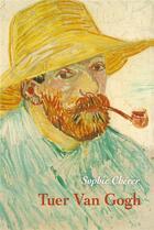 Couverture du livre « Tuer Van Gogh » de Sophie Cherer aux éditions Ecole Des Loisirs