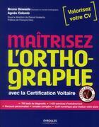 Couverture du livre « Maîtrisez l'orthographe avec la certification Voltaire » de Agnes Colomb et Bruno Dewaele aux éditions Organisation