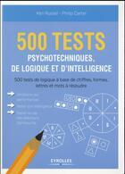 Couverture du livre « 500 tests psychotechniques de logique et d'intelligence » de Philip Carter et Ken Russell aux éditions Eyrolles