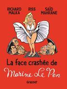 Couverture du livre « La face crashée de Marine Le Pen » de Riss et Richard Malka et Said Mahrane aux éditions Grasset Et Fasquelle