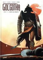 Couverture du livre « Golgotha T.1 ; l'arène des maudits » de Laurent-Frederic Bollee et Alcante et Enrique Breccia aux éditions Soleil