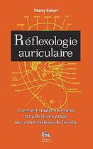 Couverture du livre « Reflexologie auriculaire ; comment traiter soi-même 135 afffections grâce aux zones réflexes de l'oreille » de Thierry Robert aux éditions Chariot D'or