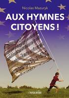 Couverture du livre « Aux hymnes citoyens ! » de Nicolas Mazuryk aux éditions Papiers Musique