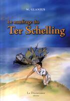 Couverture du livre « Le naufrage du ter schelling » de Glanius W aux éditions La Decouvrance