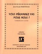 Couverture du livre « Vous dérangez pas pour nous ! » de Jean-Claude Martineau aux éditions Art Et Comedie