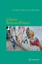Couverture du livre « Chérir Port-au-Prince » de Valerie Marin La Meslee aux éditions Philippe Rey