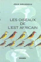 Couverture du livre « Les Oiseaux De L'Est Africain » de Jean Grasseau aux éditions Boubee