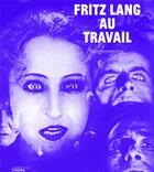 Couverture du livre « Fritz Lang au travail » de Bernard Eisenschitz aux éditions Cahiers Du Cinema