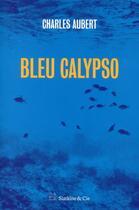 Couverture du livre « Bleu calypso » de Charles Aubert aux éditions Slatkine Et Cie