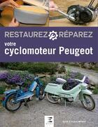 Couverture du livre « Restaurez & réparez ; votre cyclomoteur Peugeot » de Sylvie Meneret et Franck Meneret aux éditions Etai