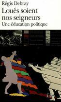 Couverture du livre « Le temps d'apprendre a vivre, ii : loues soient nos seigneurs - une education politique » de Regis Debray aux éditions Gallimard